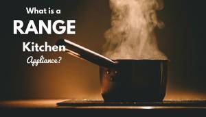 What is a range kitchen appliance?