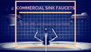 commercial sink faucets to add utility and beauty to your home