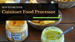 How to use your Cuisinart Food Processor