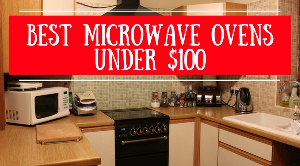 Best Microwave Ovens Under $100