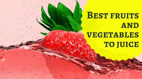 Best Fruits and Vegetables to Juice – Includes Recipes