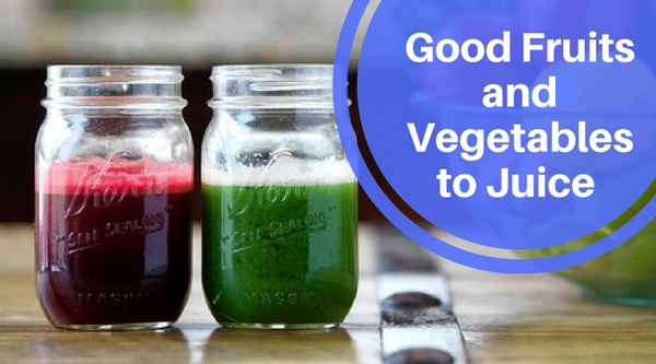 Good Fruits and Vegetables to Juice – Plus Recipes
