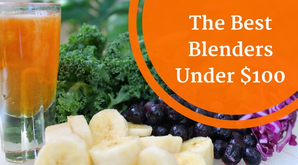 The Best Blenders under $100