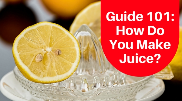 Guide 101 – How Do You Make Juice?