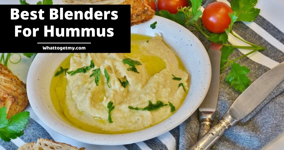 Best Blender For Hummus And You