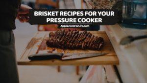 BRISKET RECIPES FOR YOUR PRESSURE COOKER (1)