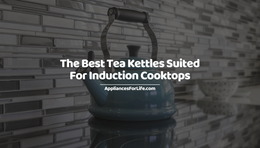 The Best Tea Kettles Suited For Induction Cooktops