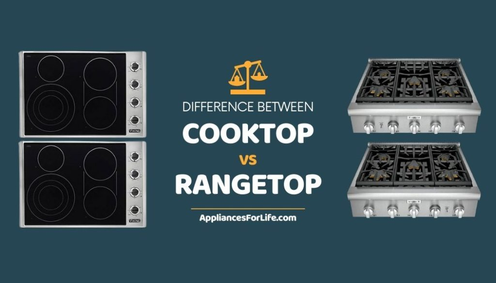 DIFFERENCE BETWEEN COOKTOP vs RANGETOP