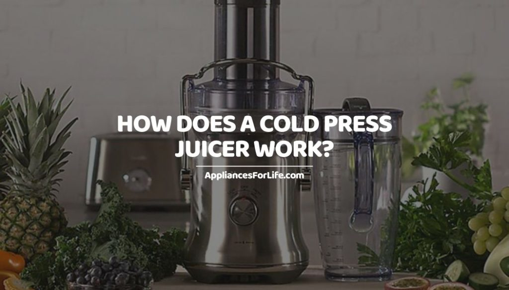 HOW DOES A COLD PRESS JUICER WORK_