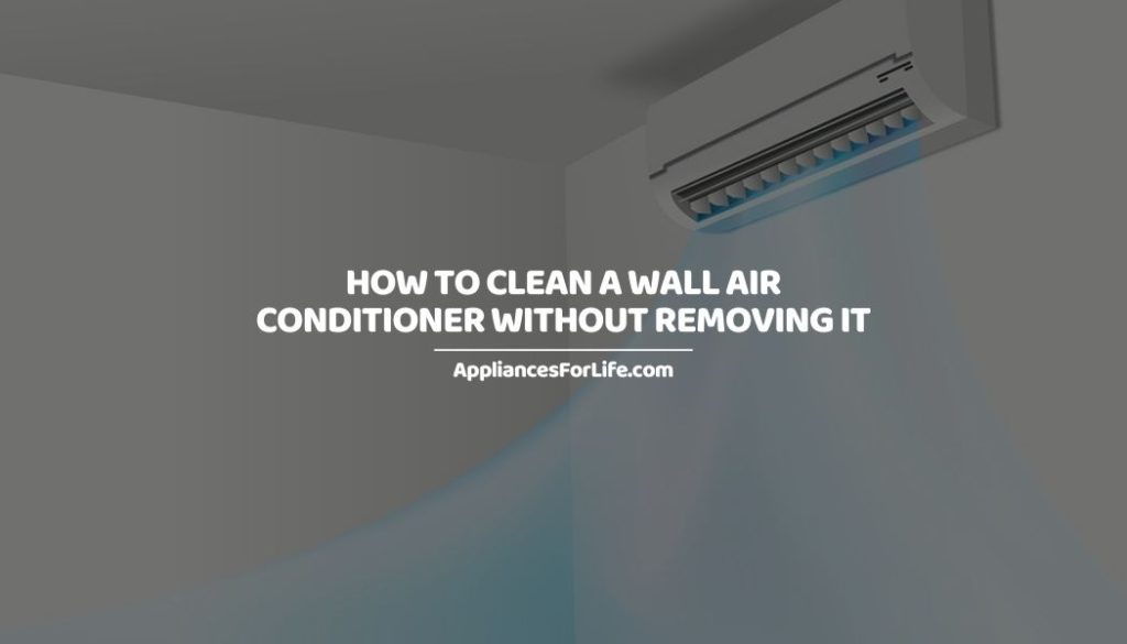 HOW TO CLEAN A WALL AIR CONDITIONER WITHOUT REMOVING IT