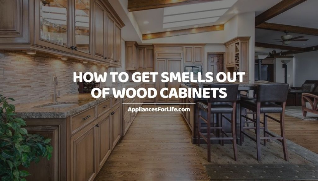 HOW TO GET SMELLS OUT OF WOOD CABINETS