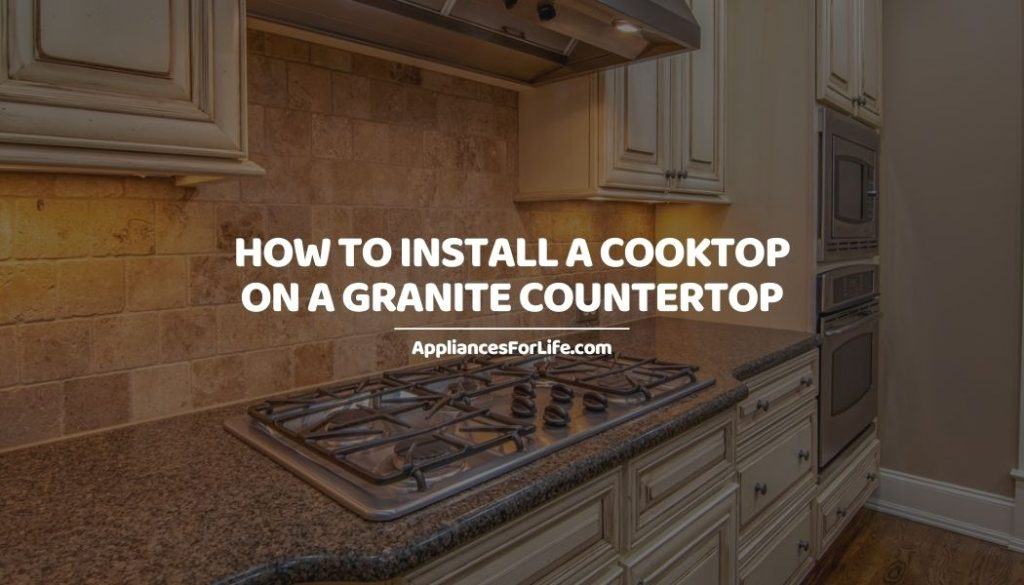 HOW TO INSTALL A COOKTOP ON A GRANITE COUNTERTOP