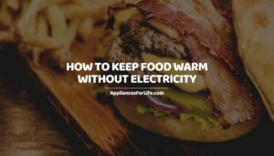HOW TO KEEP FOOD WARM WITHOUT ELECTRICITY