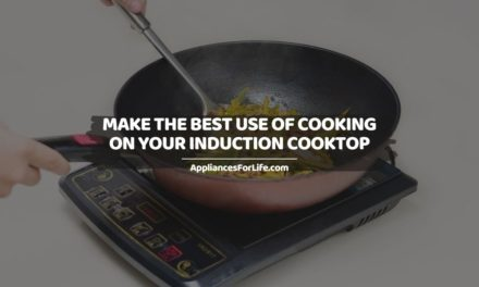 MAKE THE BEST USE OF COOKING ON YOUR INDUCTION COOKTOP