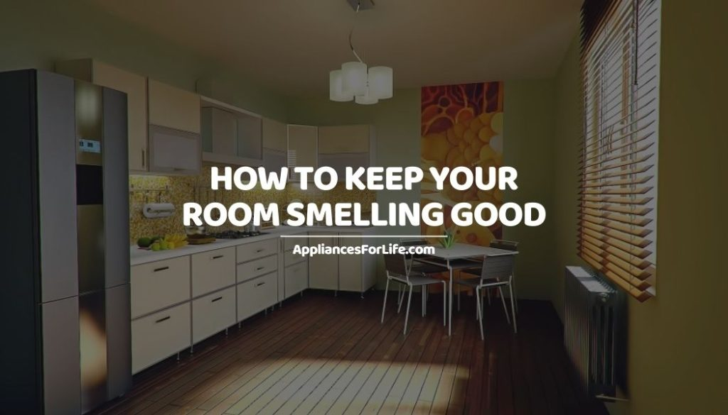 How to keep your room smelling good
