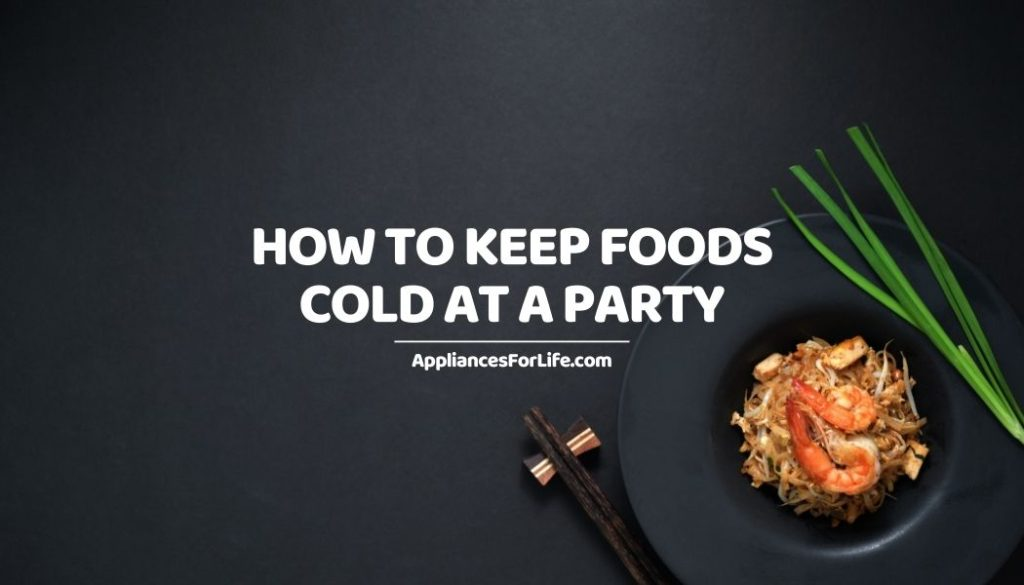 HOW TO KEEP FOODS COLD AT A PARTY
