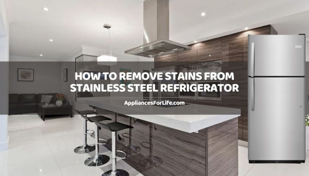 HOW TO REMOVE STAINS FROM STAINLESS STEEL REFRIGERATOR