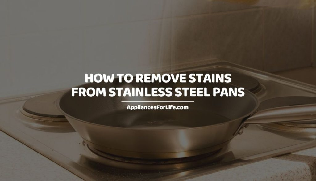 HOW TO REMOVE STAINS FROM STAINLESS STEEL PANS