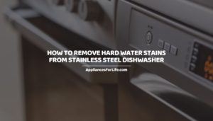 How to remove hard water stains from stainless steel dishwasher