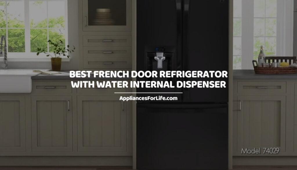 BEST FRENCH DOOR REFRIGERATOR WITH WATER INTERNAL DISPENSER