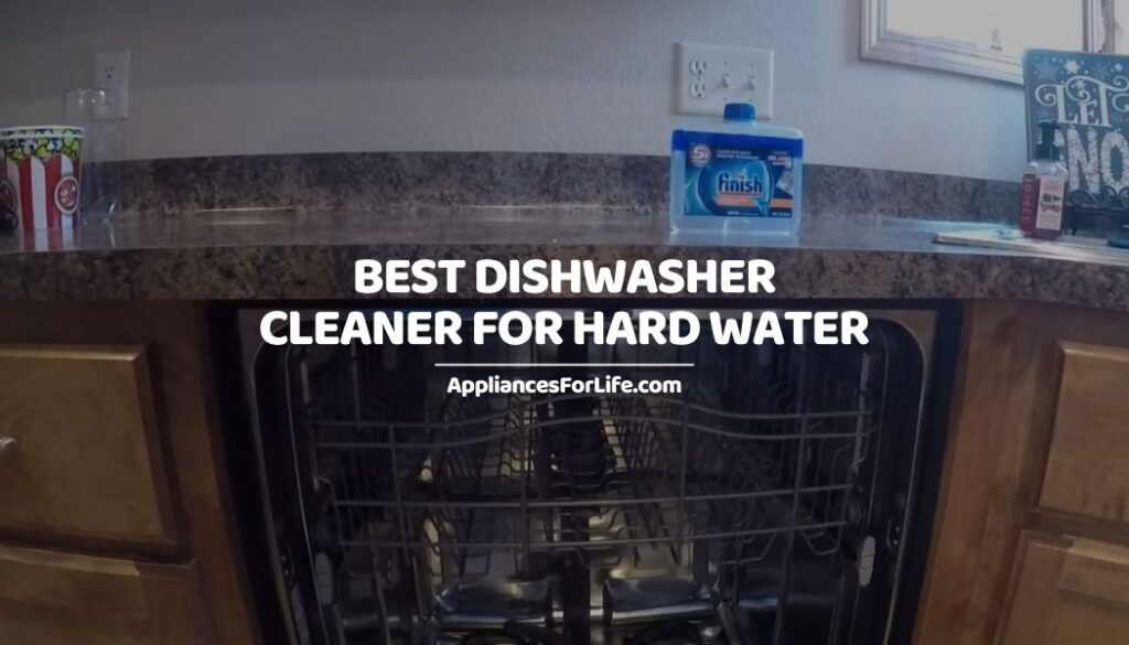 Best Dishwasher Cleaner for Hard Water