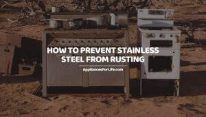 HOW TO PREVENT STAINLESS STEEL FROM RUSTING