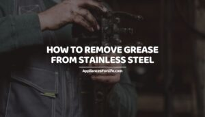 HOW TO REMOVE GREASE FROM STAINLESS STEEL