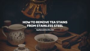 HOW TO REMOVE TEA STAINS FROM STAINLESS STEEL