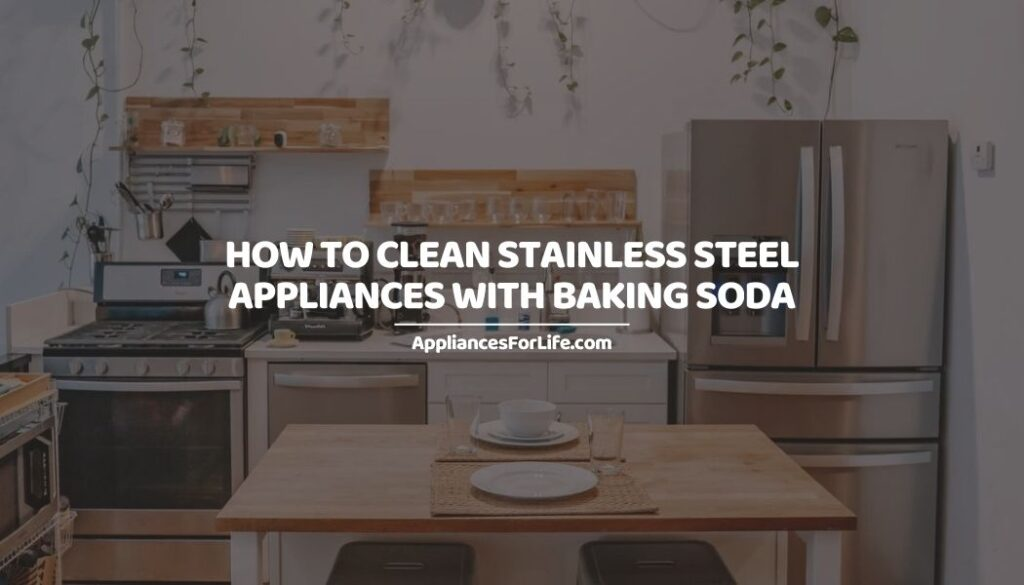 How to Clean Stainless Steel Appliances with Baking Soda