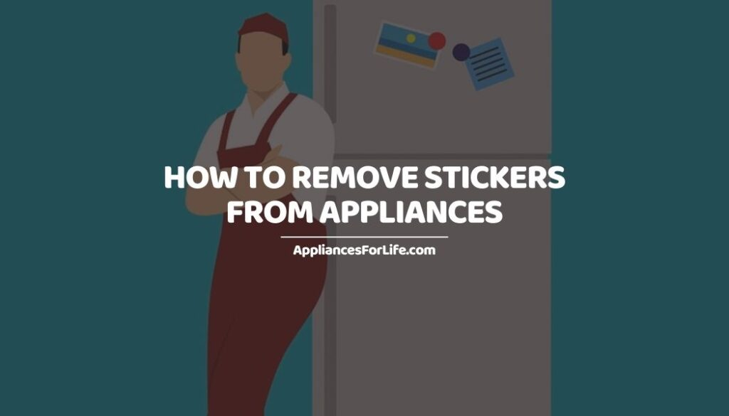 How to Remove Stickers from Appliances