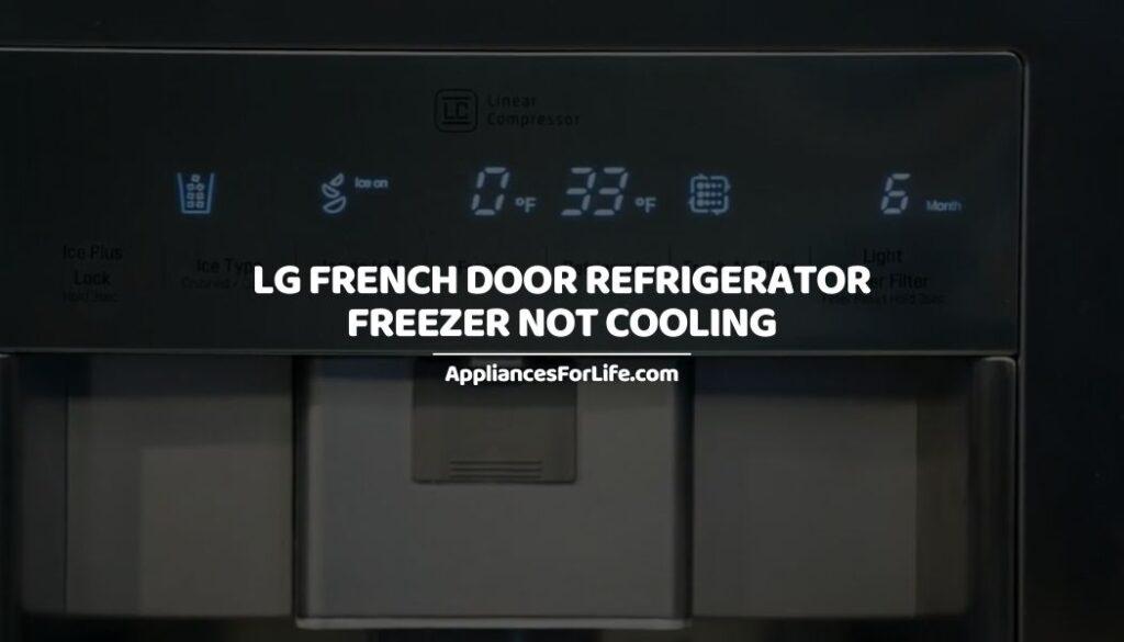 LG FRENCH DOOR REFRIGERATOR FREEZER NOT COOLING