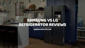 Samsung vs LG Refrigerator Reviews