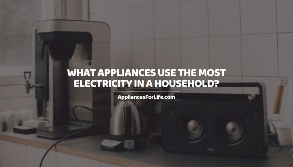 What Appliances Use the Most Electricity in a Household