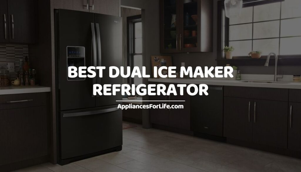 Best Dual Ice Maker Refrigerator