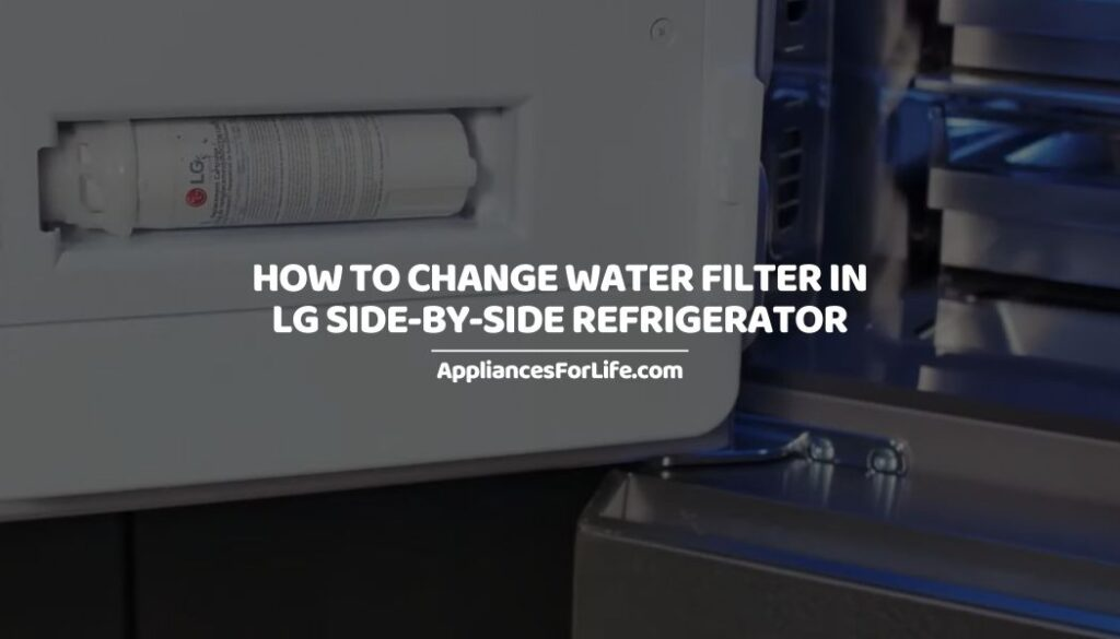 HOW TO CHANGE WATER FILTER IN LG SIDE-BY-SIDE REFRIGERATOR