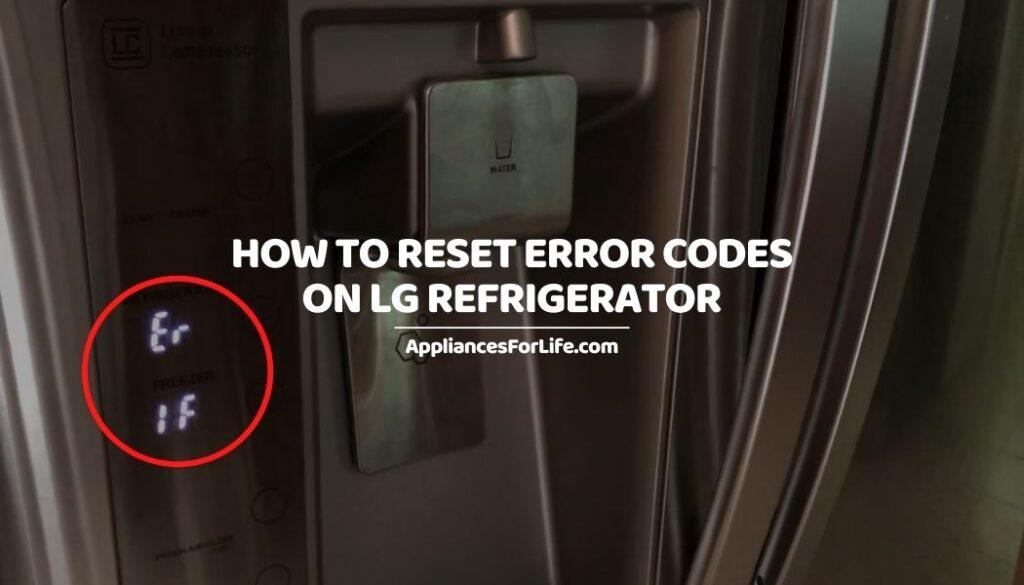 HOW TO RESET ERROR CODES ON LG REFRIGERATOR