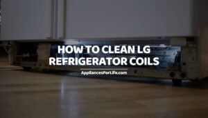 How to Clean LG Refrigerator Coils