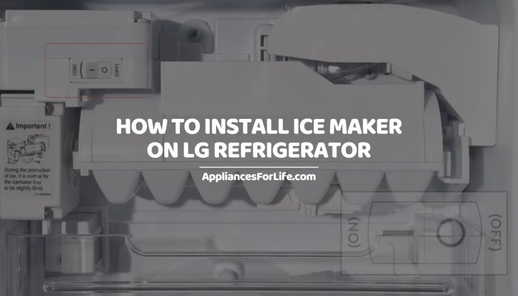 How to Install Ice Maker on LG Refrigerator