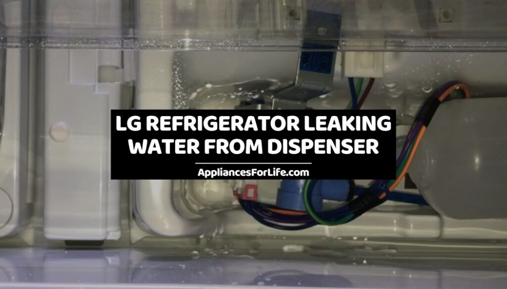 LG Refrigerator Leaking Water from Dispenser