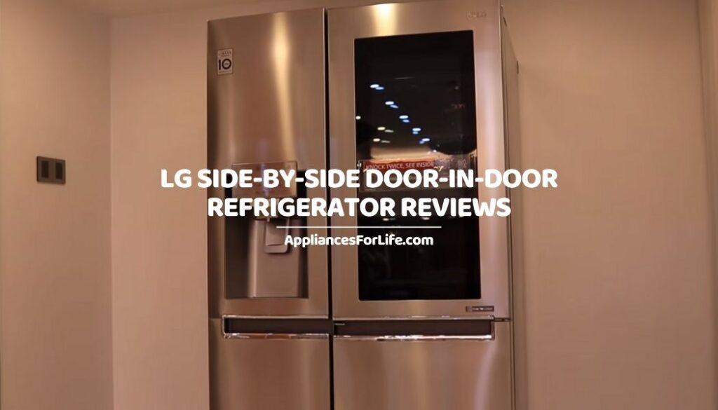 LG SIDE-BY-SIDE DOOR-IN-DOOR REFRIGERATOR REVIEWS