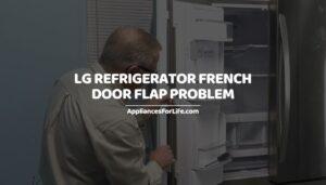 LG refrigerator French Door Flap Problem