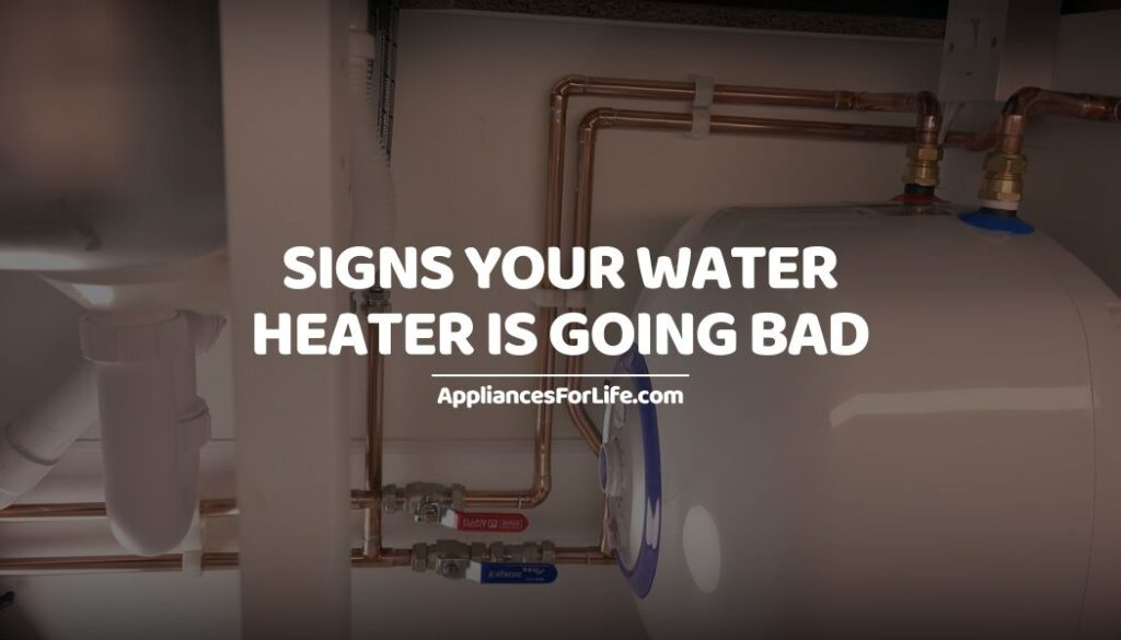 SIGNS YOUR WATER HEATER IS GOING BAD