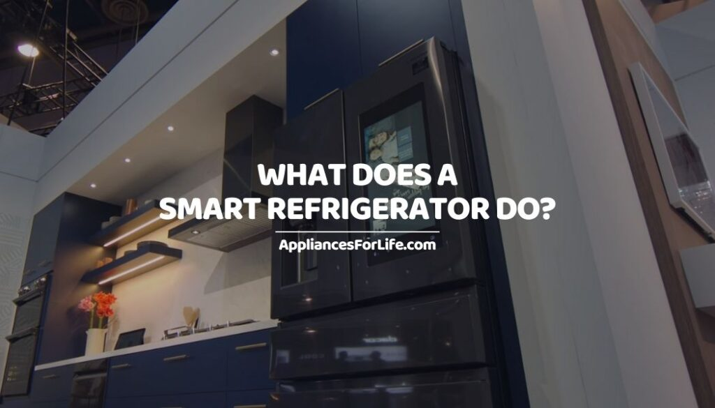 What Does a Smart Refrigerator Do