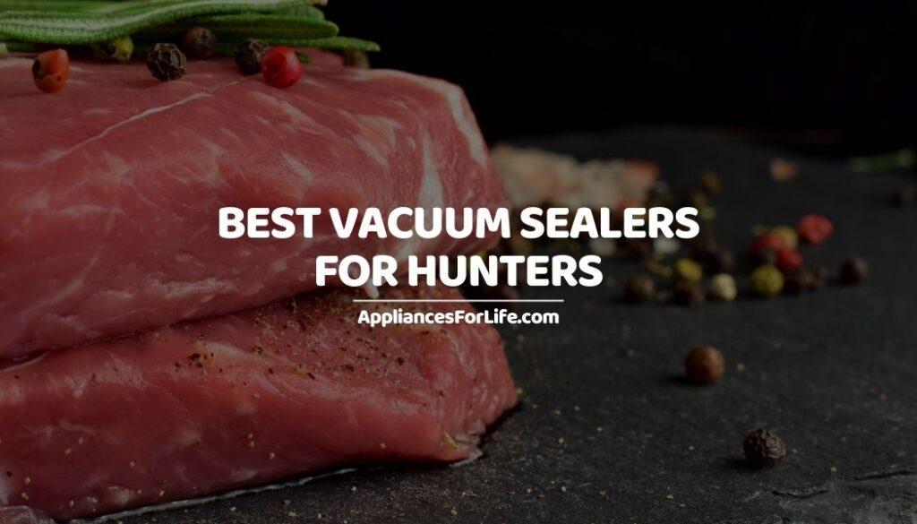 BEST VACUUM SEALERS FOR HUNTERS