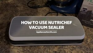 HOW TO USE NUTRICHEF VACUUM SEALER