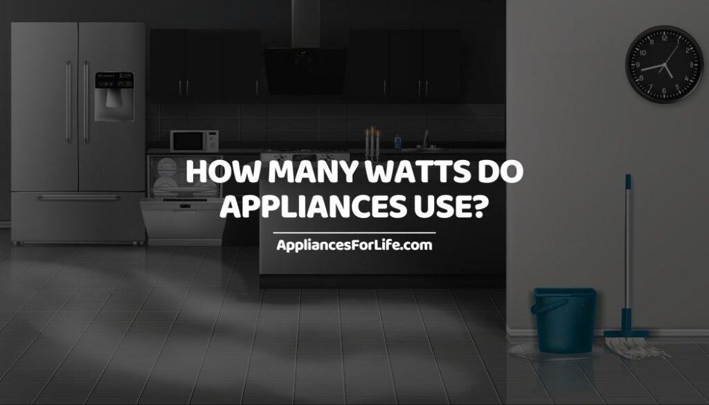 How Many Watts Do Appliances Use