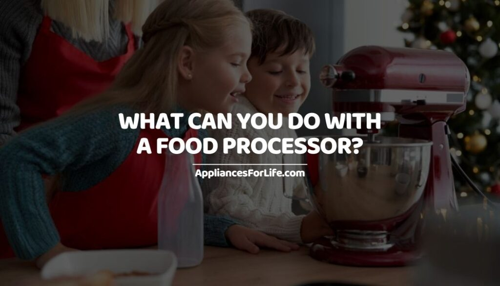 What Can You Do with a Food Processor